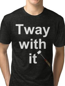 Tway with it Tri-blend T-Shirt