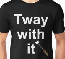 Tway with it Unisex T-Shirt