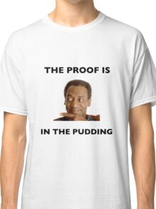 The Proof Is In The Pudding : Black Writing Classic T-Shirt
