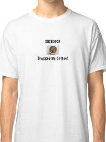 Sherlock Drugged My Coffee! Classic T-Shirt