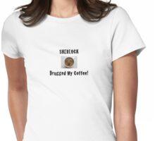 Sherlock Drugged My Coffee! Womens Fitted T-Shirt
