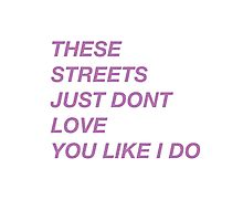 THESE STREETS JUST DONT LOVE YOU LIKE I DO (RIGHT HAND - DRAKE) Photographic Print