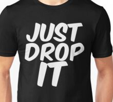 Just Drop It Unisex T-Shirt