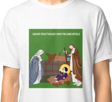 I Am Not Jesus Though I Have The Same Initials Classic T-Shirt