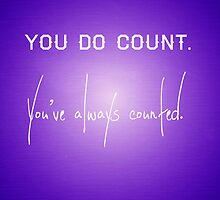 You do count. by Molly Gibson-Mee
