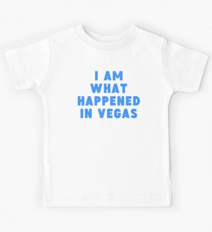 I Am What Happened In Vegas Kids Tee