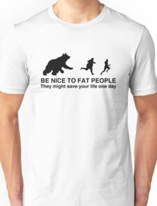 Be nice to fat people  Unisex T-Shirt