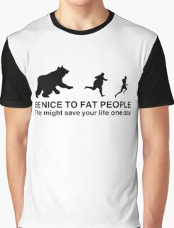 Be nice to fat people  Graphic T-Shirt