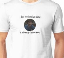 "Sam Weir ""I don't need anymore friends"" Unisex T-Shirt"