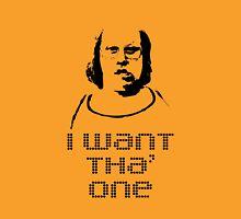 ANDY PIPKIN: I WANT THA' ONE Unisex T-Shirt