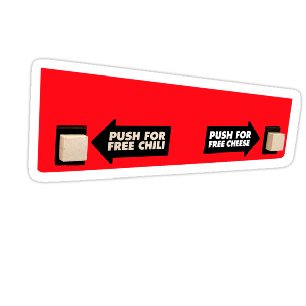Push for Free Chili, Push for Free Cheese by berndt2