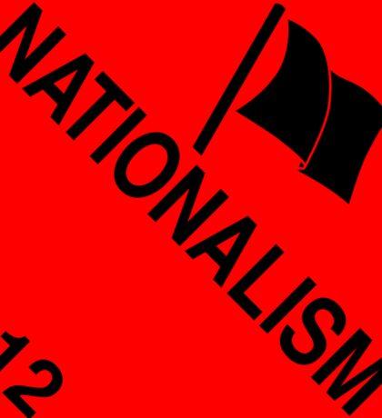Nationalism: Hazardous! Sticker