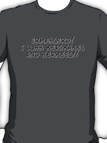 ERMAHGERD! I luhb kerpkakes and Kerkees!! T-Shirt