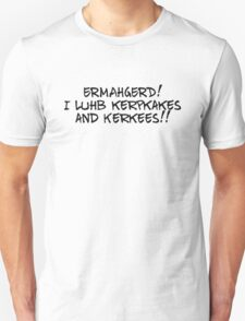 ERMAHGERD! I luhb kerpkakes and Kerkees!! T-Shirt