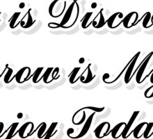 Yesterday is History,Today is Discovery. Sticker