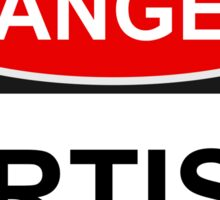 Danger Artist - Warning Sign Sticker