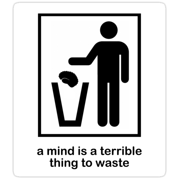 A Mind is a Terrible Thing to Waste! by bumpybrains