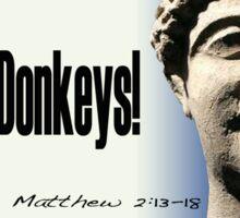 Stop The Donkeys! RefuJesus Sticker