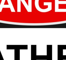 Danger Father - Warning Sign Sticker