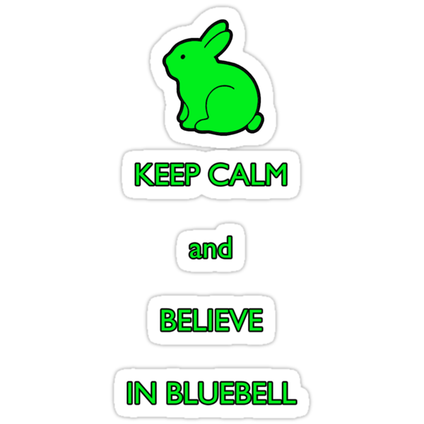 Keep calm and believe in Bluebell by Harle33