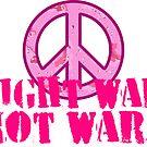 Fight War, Not Wars by Karin  Hildebrand Lau