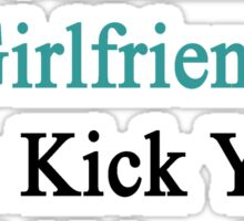 My Hot Guatemalan Girlfriend Can Kick Your Girlfriend's Butt Sticker