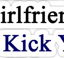 My Hot Honduran Girlfriend Can Kick Your Girlfriend's Butt Sticker