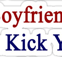 My Hot Panamanian Boyfriend Can Kick Your Boyfriend's Butt Sticker