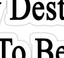 It's My Destiny To Be A Journalist Sticker