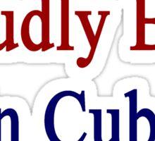 Proudly Born In Cuba Sticker