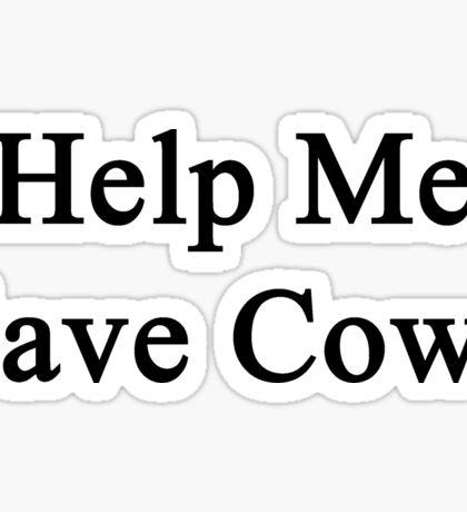Help Me Save Cows Sticker