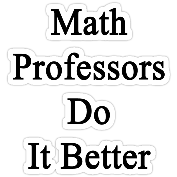 Math Professors Do It Better by supernova23