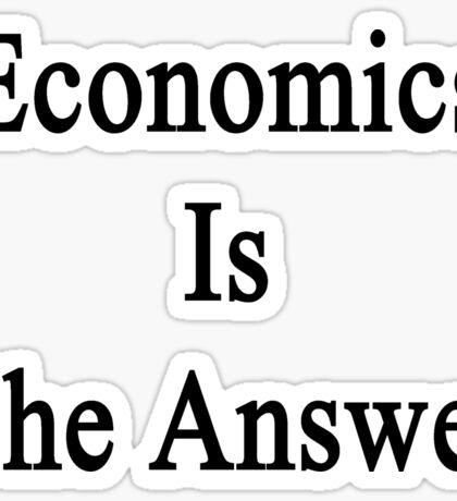 Economics Is The Answer Sticker