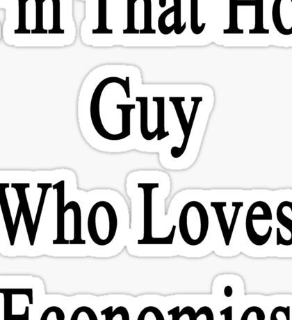 I'm That Hot Guy Who Loves Economics Sticker