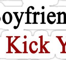 My Hot Singaporean Boyfriend Can Kick Your Boyfriend's Butt Sticker