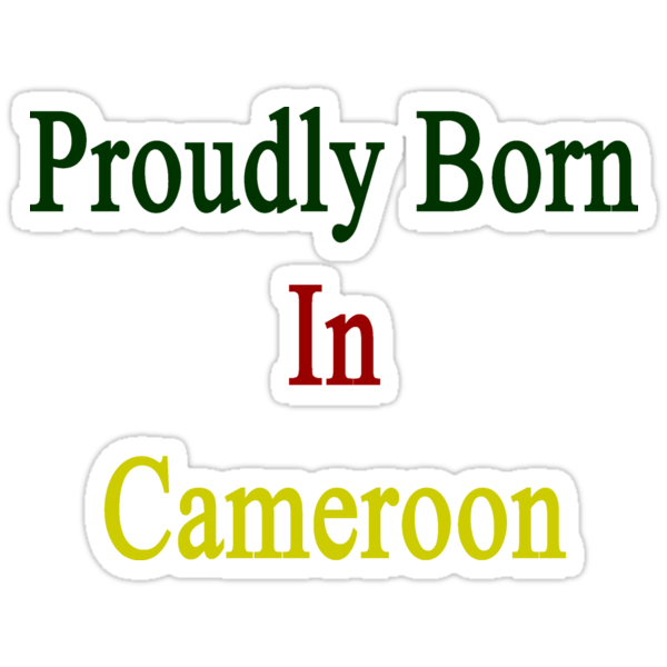 Proudly Born In Cameroon by supernova23