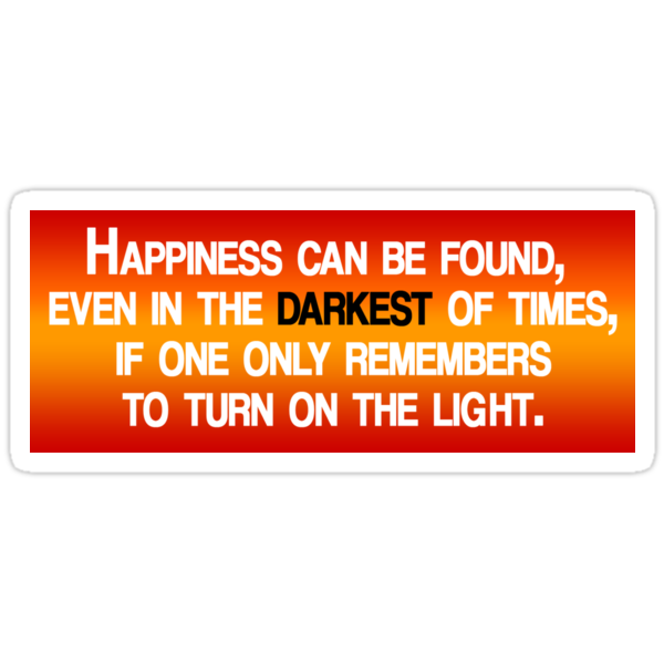 Happiness Can Be Found ... quote by jerasky