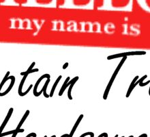 My Name is Captain Troy Handsome Sticker