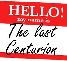 My Name is the Last Centurion by MrSaxon