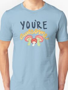You're Awesome Camp Grounded Camping Mushroom Typography Tumblr Print Unisex T-Shirt
