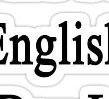 I Could Study English All Day Long Sticker