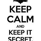 Keep Calm and Keep It Secret, Keep It Safe by zachsbanks