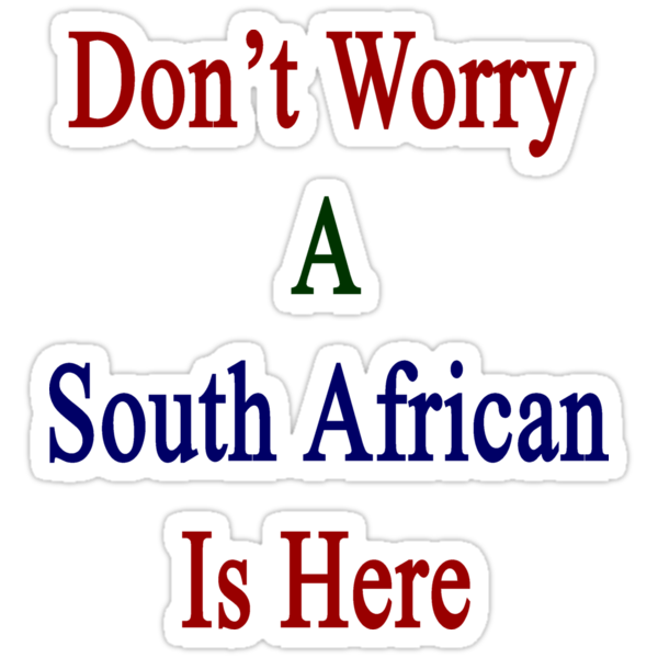 Don't Worry A South African Is Here by supernova23