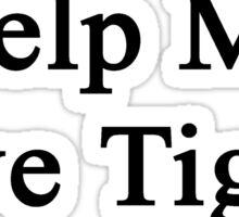 Help Me Save Tigers Sticker