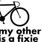 my other ride is a fixie. by MrYum