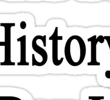 I Could Study History All Day Long Sticker