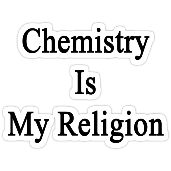 Chemistry Is My Religion by supernova23