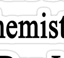 I Could Study Chemistry All Day Long Sticker