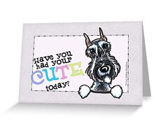 Schnauzer Cute Today Any Occasion Card Greeting Card