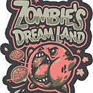 Zombie's DreamLand - STICKER by WinterArtwork